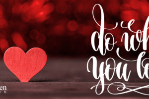 Do What You Love…
